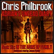 In the Arms of Family: Adrian's Undead Diary, Book 6 | [Chris Philbrook]