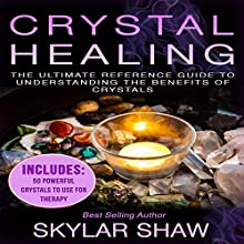 Crystal Healing: The Ultimate Reference Guide to Understanding the Benefits of Crystals | Livre audio Auteur(s) : Skylar Shaw Narrateur(s) : J. Austin Moran II