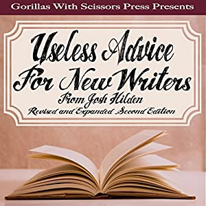 Useless Advice for New Writers from Josh Hilden: Revised Second Edition Audiobook