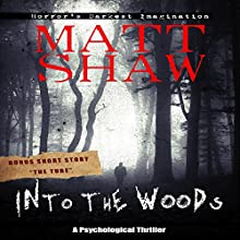 Into the Woods: A Novel of Suspense and Terror Audiobook by Matt Shaw Narrated by Julian Seager