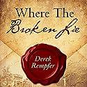 Where the Broken Lie (First Edition) Audiobook by Derek Rempfer Narrated by William L. Sturdevant