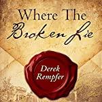 Where the Broken Lie (First Edition) | Derek Rempfer