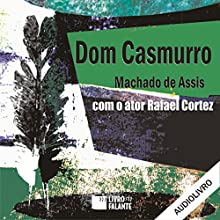 Dom Casmurro Audiobook by Machado de Assis Narrated by Rafael Cortez