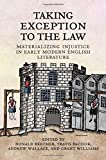 img - for Taking Exception to the Law: Materializing Injustice in Early Modern English Literature book / textbook / text book
