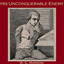 His Unconquerable Enemy (       UNABRIDGED) by W. C. Morrow Narrated by Cathy Dobson