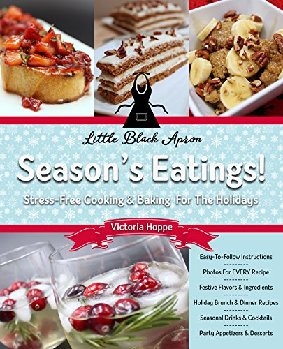 Season's Eatings!: Stress-Free Cooking & Baking for the Holidays by Victoria Hoppe