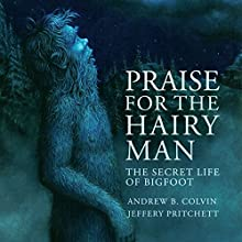 Praise for the Hairy Man: The Secret Life of Bigfoot (       UNABRIDGED) by Andrew Colvin, Jeffery Pritchett Narrated by Brian Ackley