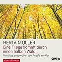 Eine Fliege kommt durch einen halben Wald Hörbuch von Herta Müller Gesprochen von: Angela Winkler