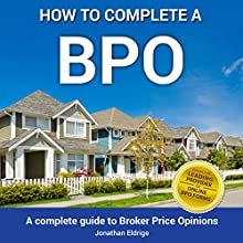 How to Complete a BPO: A Complete Guide to Broker Price Opinions (       UNABRIDGED) by Jonathan Eldrige Narrated by Anthony Tophoney