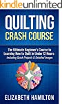 Quilting: Crash Course - The Ultimate...