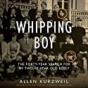 Whipping Boy: The Forty-Year Search for My Twelve-Year-Old Bully (       UNABRIDGED) by Allen Kurzweil Narrated by Allen Kurzweil