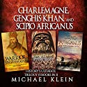 Charlemagne, Genghis Khan, and Scipio Africanus: History's Ultimate Trilogy Audiobook by Michael Klein Narrated by Ken Maxon, Jim D. Johnston