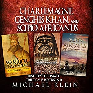 Charlemagne, Genghis Khan, and Scipio Africanus: History's Ultimate Trilogy Hörbuch von Michael Klein Gesprochen von: Ken Maxon, Jim D. Johnston
