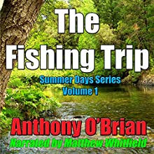 The Fishing Trip: Summer Days, Book 1 (       UNABRIDGED) by Anthony O'Brian Narrated by Matthew Whitfield