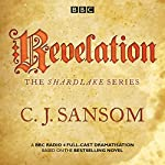 Shardlake: Revelation: BBC Radio 4 full-cast dramatisation | C J Sansom