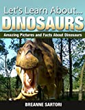 Dinosaurs: Amazing Pictures and Facts About Dinosaurs (Lets Learn About)