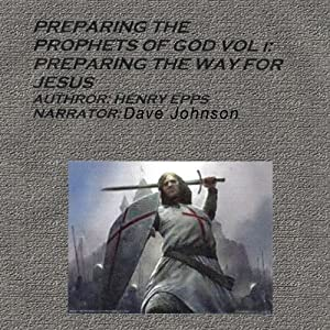 Preparing the Prophets of God: Preparing the Way of Jesus (Volume 1) | [Henry Harrison Epps Jr.]