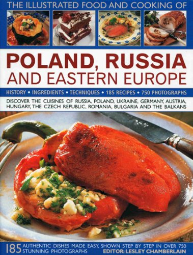 The Illustrated Food and Cooking of Poland, Russia and Eastern Europe: Discover the Cuisines of Russia, Poland, the Ukraine, Germany, Austria, ... Republic, Romania, Bulgaria and the Balkans by Catherine Atkinson, Trish Davies, Lesley Chamberlain