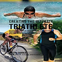 Creating the Ultimate Triathlete (       UNABRIDGED) by Joseph Correa Narrated by Andrea Erickson