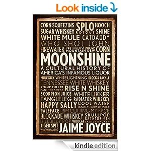 Moonshine: A Cultural History of America's Infamous Liquor - Jaime Joyce