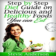 Diabetes: Step by Step Diet Guide on Delicious and Healthy Foods You Can Eat Audiobook by Stevie Anderson Narrated by Dylan White