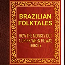 Brazilian Folktales: How the Monkey Got a Drink When He Was Thirsty (       UNABRIDGED) by Elsie Spicer Eells Narrated by Anastasia Bertollo