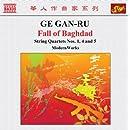 Ge Gan-Ru: Fall Of Baghdad; String Quartets Nos. 1, 4 & 5