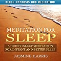 Meditation for Sleep: A Guided Sleep Meditation for Instant and Better Sleep via Beach Hypnosis and Meditation Speech by Jasmine Harris Narrated by Allison Mason