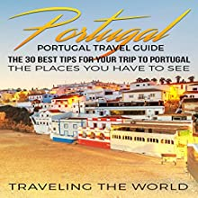 Portugal Travel Guide: The 30 Best Tips for Your Trip to Portugal - the Places You Have to See Audiobook by  Traveling The World Narrated by Kimberly Hughey