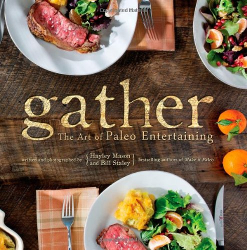 Gather Paleo Entertaining Bill Staley