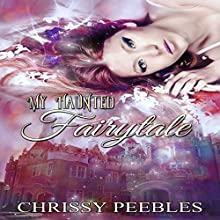 My Haunted Fairytale: The Enchanted Castle, Book 2 (       UNABRIDGED) by Chrissy Peebles Narrated by Elizabeth Meadows