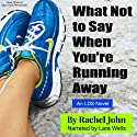 What Not to Say When You're Running Away (       UNABRIDGED) by Rachel John Narrated by Lara Wells