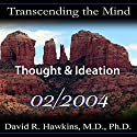 Transcending the Mind Series: Thought & Ideation  by David R. Hawkins, M.D. Narrated by David R. Hawkins