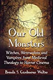 img - for Our Old Monsters: Witches, Werewolves and Vampires from Medieval Theology to Horror Cinema book / textbook / text book