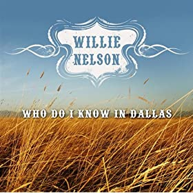 Willie Nelson - Who Do I Know In Dallas