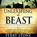 Unleashing the Beast: The Coming Fanatical Dictator and His Ten-Nation Coalition (       UNABRIDGED) by Perry Stone Narrated by Tim Lundeen