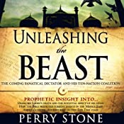Unleashing the Beast: The Coming Fanatical Dictator and His Ten-Nation Coalition | [Perry Stone]