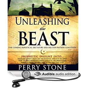 Unleashing the Beast: The Coming Fanatical Dictator and His Ten-Nation Coalition (Unabridged)