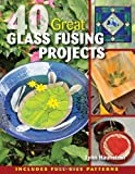 40 Great Glass Fusing Projects
