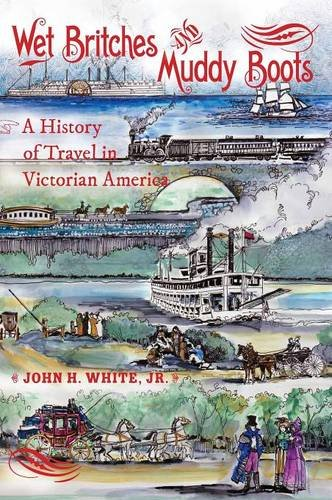 Wet Britches and Muddy Boots: A History of Travel in Victorian America (Railroads Past and Present)