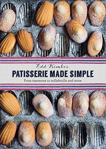 Patisserie Made Simple: From Macarons to Millefeuille and more by Edd Kimber