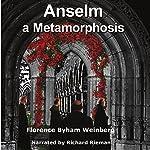 Anselm: A Metamorphosis | Florence Byham Weinberg