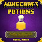 Minecraft Potions: The Ultimate Minecraft Mining, Enchanting, and Potions Handbook | Michael Marlon