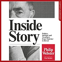 Inside Story: Politics, Intrigue and Treachery from Thatcher to Brexit | Livre audio Auteur(s) : Philip Webster Narrateur(s) : Philip Webster