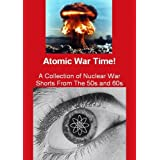 Atomic War Time ! A Collection of Nuclear War Classic Educational Shorts From The 50s and 60s ~ Robert Middleton...