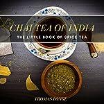 Chai Tea of India: The Little Book of Spice Tea | Thomas Longe