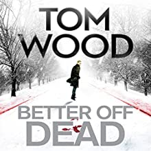 Better Off Dead: Victor the Assassin 4 (       UNABRIDGED) by Tom Wood Narrated by Daniel Philpott