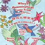 Where Hummingbirds Come From: Bilingual Chinese-English | Adele Marie Crouch,Megan Gibbs,Bin Hu