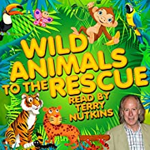 Wild Animals to the Rescue Audiobook by Robert Howes, Lene Lovitch, Les Chappell, Rachel Aston, Mark Robson Narrated by Terry Nutkins