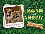 The Life of Corgnelius and Stumphrey: The Cutest Corgis in the World (English Edition)